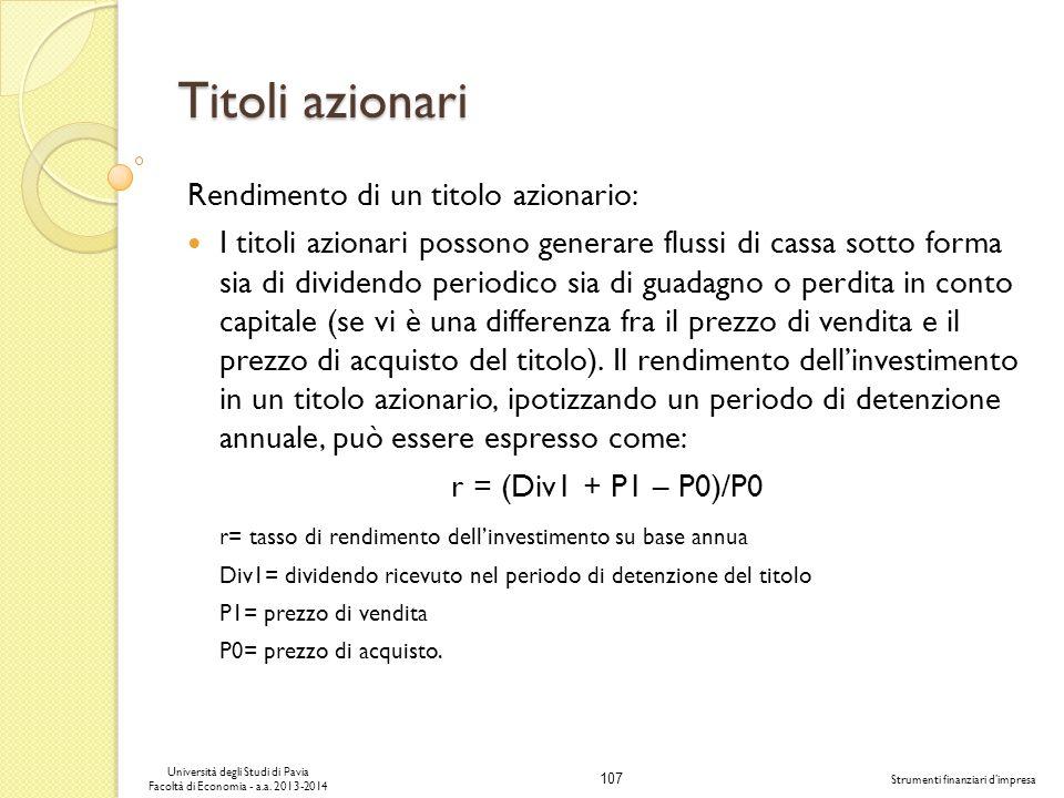 107 Università degli Studi di Pavia Facoltà di Economia - a.a. 2013-2014 Strumenti finanziari dimpresa Titoli azionari Rendimento di un titolo azionar