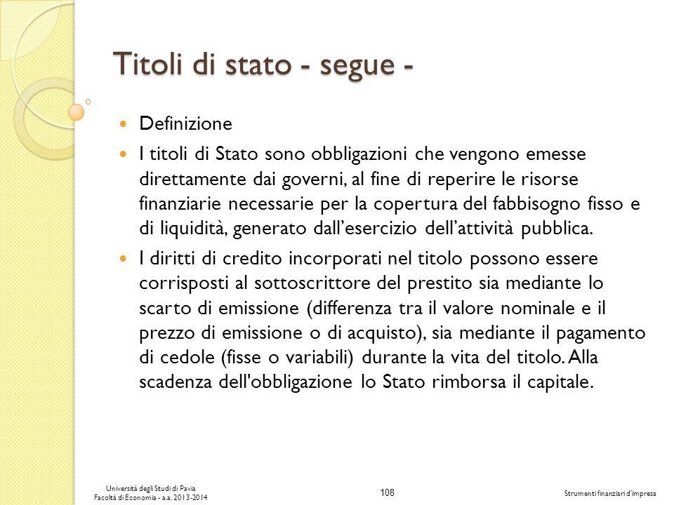 108 Università degli Studi di Pavia Facoltà di Economia - a.a. 2013-2014 Strumenti finanziari dimpresa Titoli di stato - segue - Definizione I titoli