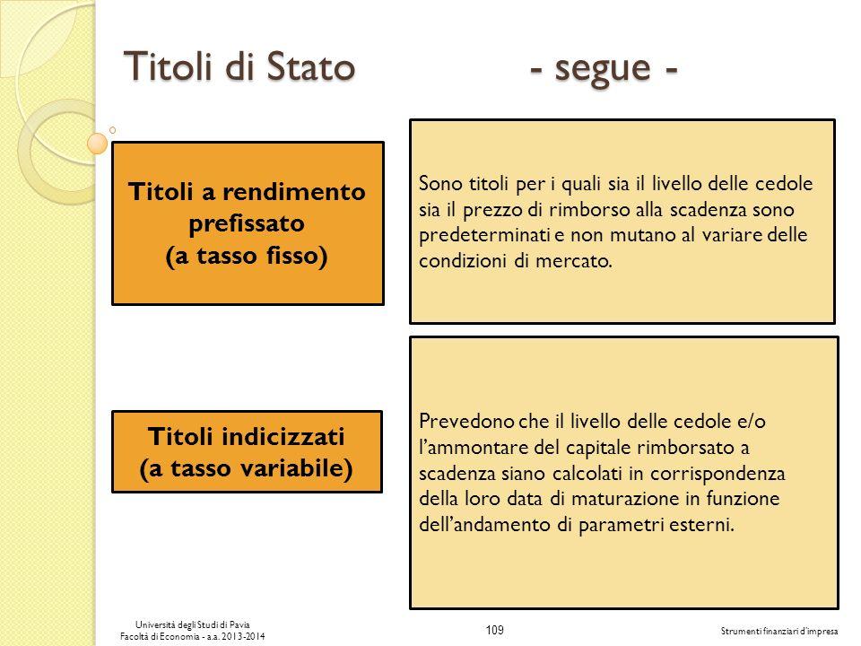 109 Università degli Studi di Pavia Facoltà di Economia - a.a. 2013-2014 Strumenti finanziari dimpresa Titoli di Stato - segue - Titoli a rendimento p