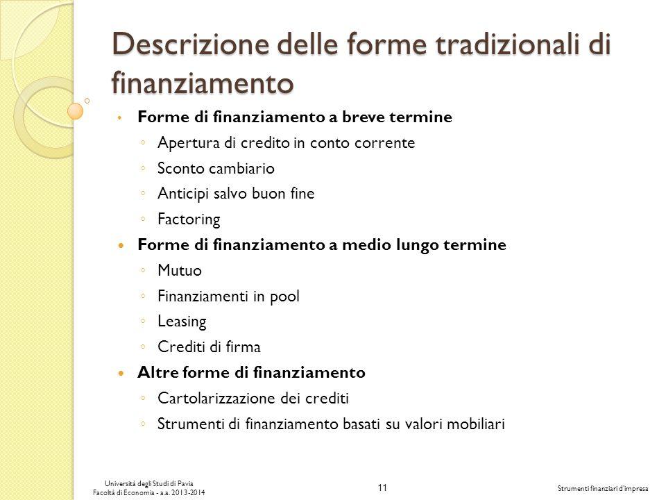 11 Università degli Studi di Pavia Facoltà di Economia - a.a. 2013-2014 Strumenti finanziari dimpresa Descrizione delle forme tradizionali di finanzia