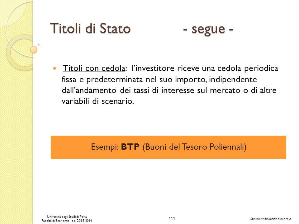 111 Università degli Studi di Pavia Facoltà di Economia - a.a. 2013-2014 Strumenti finanziari dimpresa Titoli di Stato - segue - Titoli con cedola: li