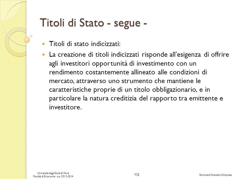 112 Università degli Studi di Pavia Facoltà di Economia - a.a. 2013-2014 Strumenti finanziari dimpresa Titoli di Stato - segue - Titoli di stato indic