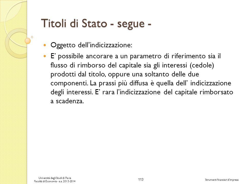 113 Università degli Studi di Pavia Facoltà di Economia - a.a. 2013-2014 Strumenti finanziari dimpresa Titoli di Stato - segue - Oggetto dellindicizza