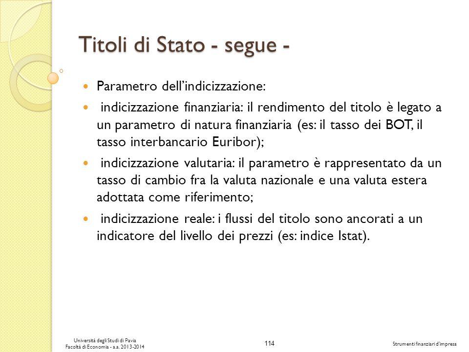 114 Università degli Studi di Pavia Facoltà di Economia - a.a. 2013-2014 Strumenti finanziari dimpresa Titoli di Stato - segue - Parametro dellindiciz