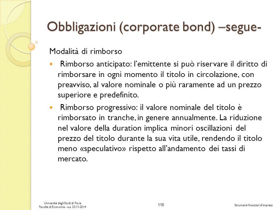118 Università degli Studi di Pavia Facoltà di Economia - a.a. 2013-2014 Strumenti finanziari dimpresa Obbligazioni (corporate bond) –segue- Modalità