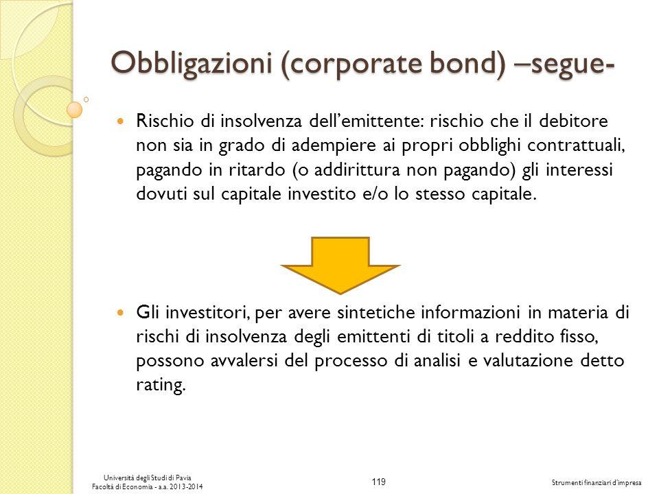 119 Università degli Studi di Pavia Facoltà di Economia - a.a. 2013-2014 Strumenti finanziari dimpresa Obbligazioni (corporate bond) –segue- Rischio d