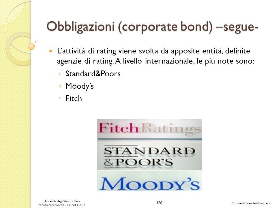 120 Università degli Studi di Pavia Facoltà di Economia - a.a. 2013-2014 Strumenti finanziari dimpresa Obbligazioni (corporate bond) –segue- Lattività