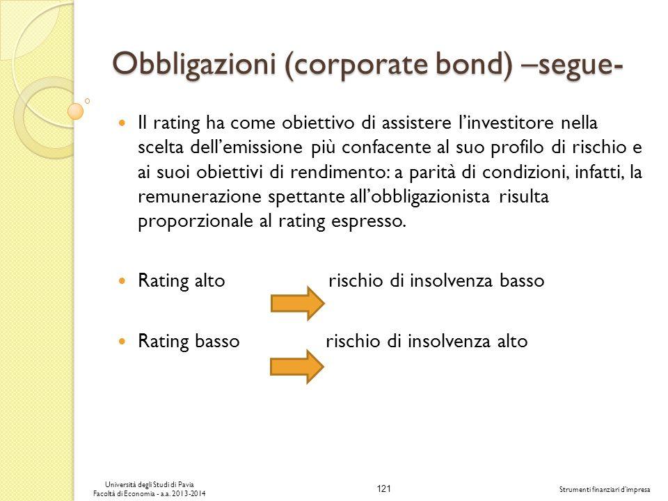 121 Università degli Studi di Pavia Facoltà di Economia - a.a. 2013-2014 Strumenti finanziari dimpresa Obbligazioni (corporate bond) –segue- Il rating