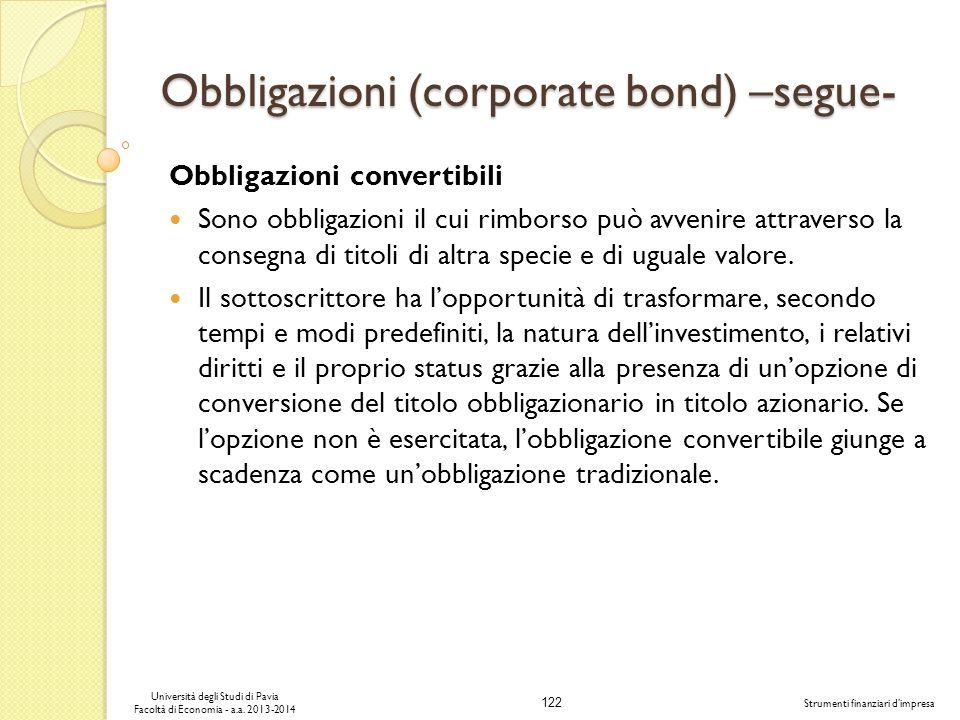 122 Università degli Studi di Pavia Facoltà di Economia - a.a. 2013-2014 Strumenti finanziari dimpresa Obbligazioni (corporate bond) –segue- Obbligazi