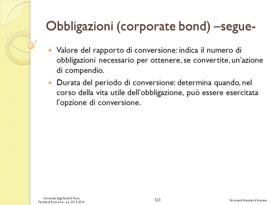 123 Università degli Studi di Pavia Facoltà di Economia - a.a. 2013-2014 Strumenti finanziari dimpresa Obbligazioni (corporate bond) –segue- Valore de