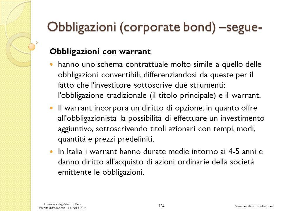 124 Università degli Studi di Pavia Facoltà di Economia - a.a. 2013-2014 Strumenti finanziari dimpresa Obbligazioni (corporate bond) –segue- Obbligazi