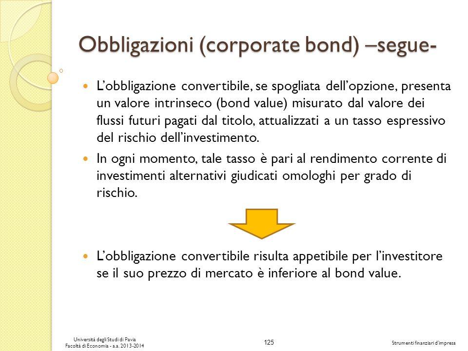 125 Università degli Studi di Pavia Facoltà di Economia - a.a. 2013-2014 Strumenti finanziari dimpresa Obbligazioni (corporate bond) –segue- Lobbligaz