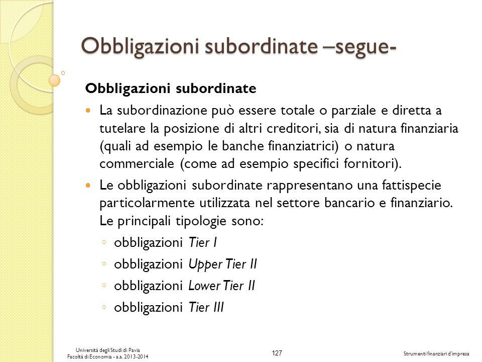 127 Università degli Studi di Pavia Facoltà di Economia - a.a. 2013-2014 Strumenti finanziari dimpresa Obbligazioni subordinate –segue- Obbligazioni s