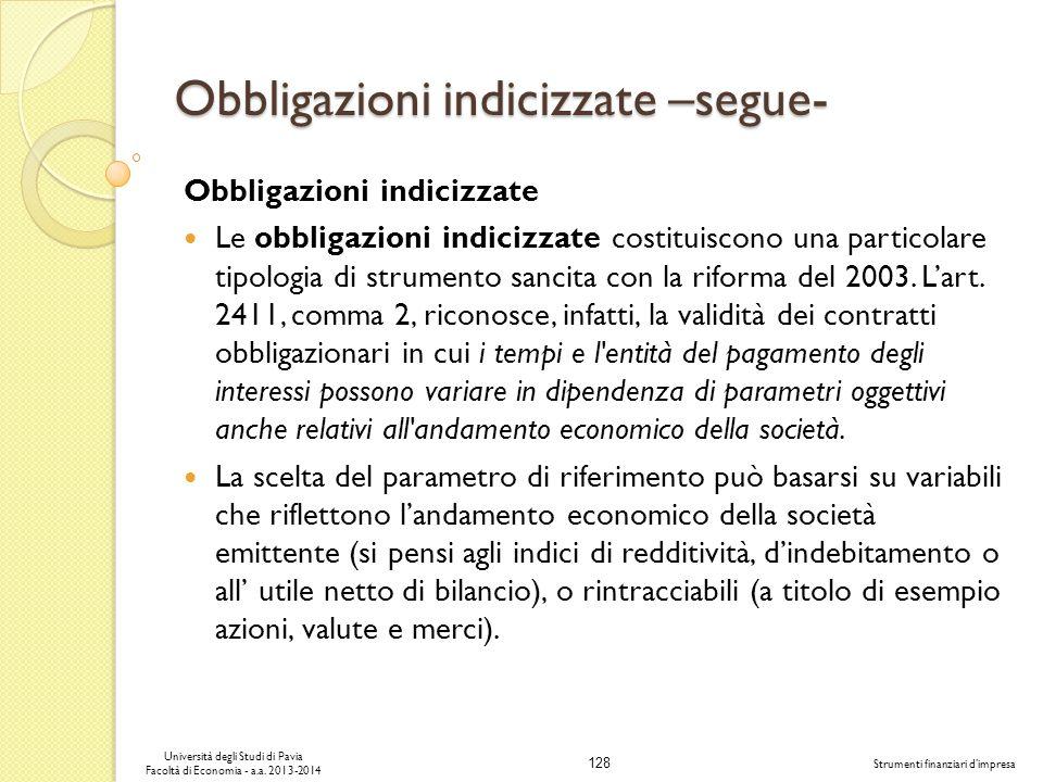 128 Università degli Studi di Pavia Facoltà di Economia - a.a. 2013-2014 Strumenti finanziari dimpresa Obbligazioni indicizzate –segue- Obbligazioni i
