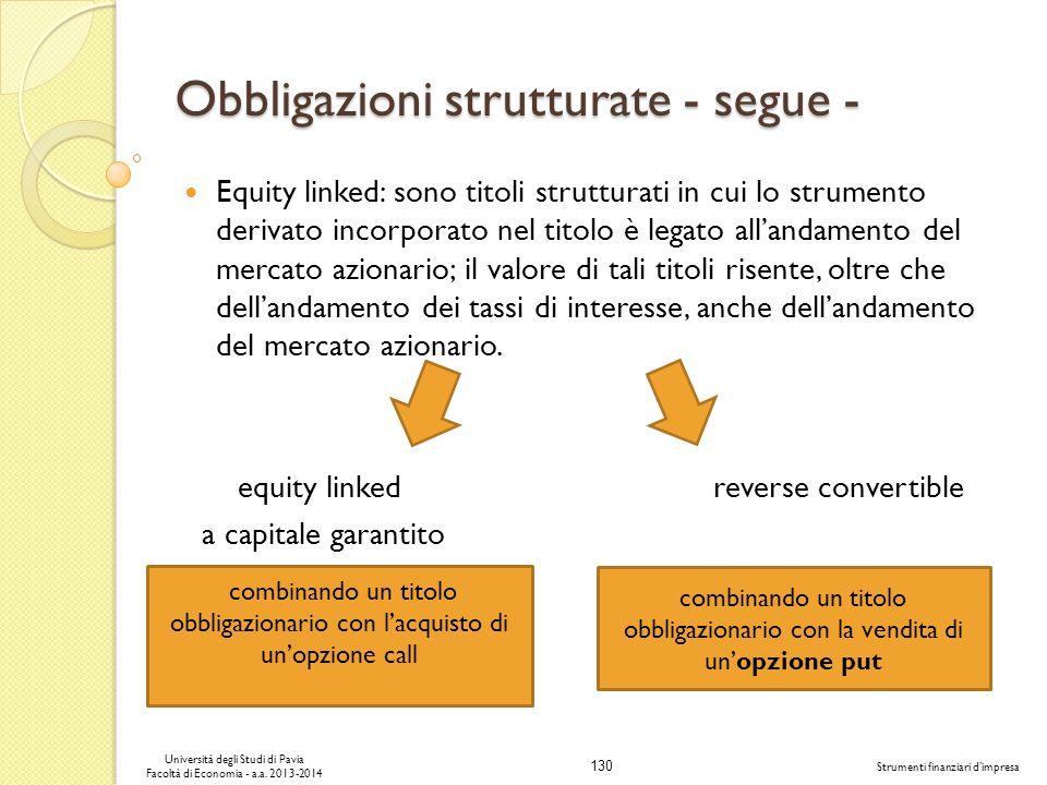 130 Università degli Studi di Pavia Facoltà di Economia - a.a. 2013-2014 Strumenti finanziari dimpresa Obbligazioni strutturate - segue - Equity linke