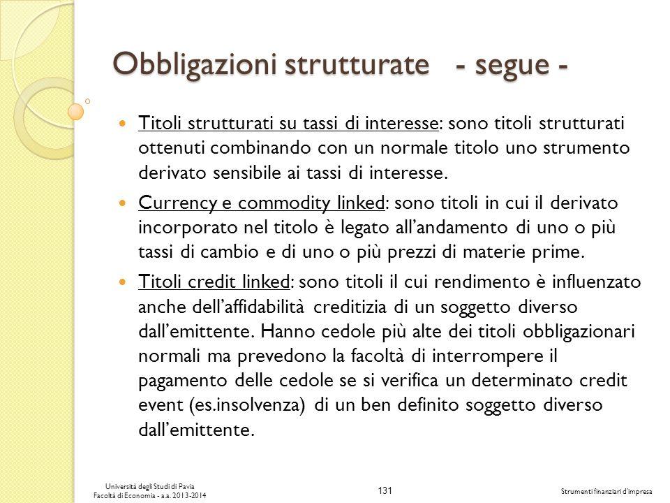 131 Università degli Studi di Pavia Facoltà di Economia - a.a. 2013-2014 Strumenti finanziari dimpresa Obbligazioni strutturate - segue - Titoli strut
