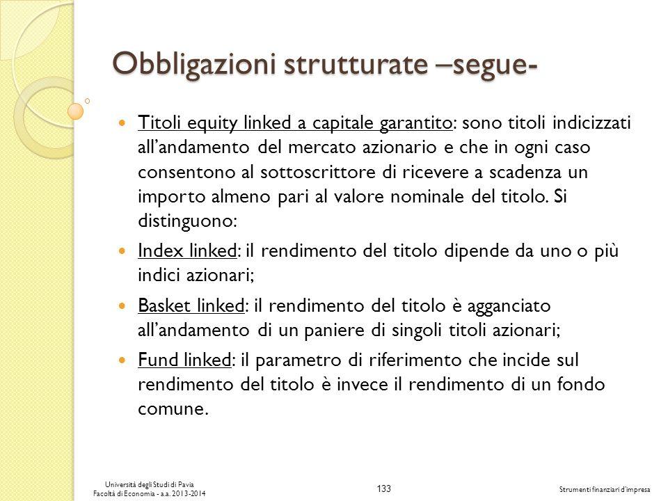 133 Università degli Studi di Pavia Facoltà di Economia - a.a. 2013-2014 Strumenti finanziari dimpresa Obbligazioni strutturate –segue- Titoli equity