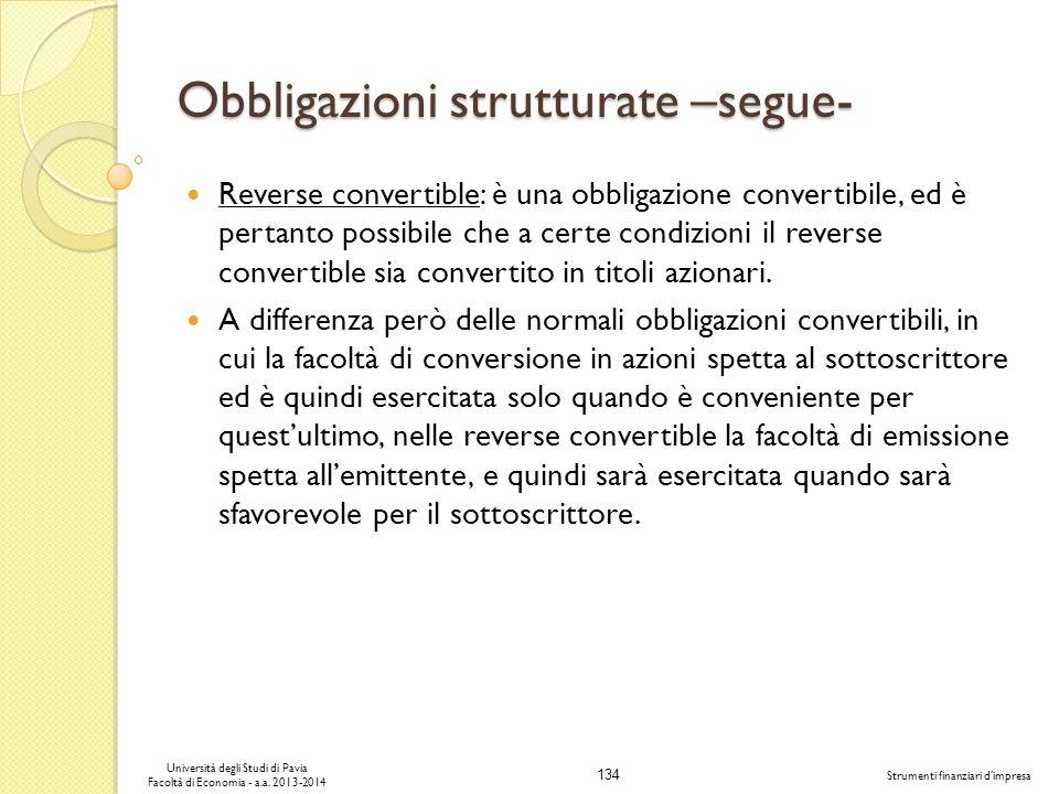 134 Università degli Studi di Pavia Facoltà di Economia - a.a. 2013-2014 Strumenti finanziari dimpresa Obbligazioni strutturate –segue- Reverse conver