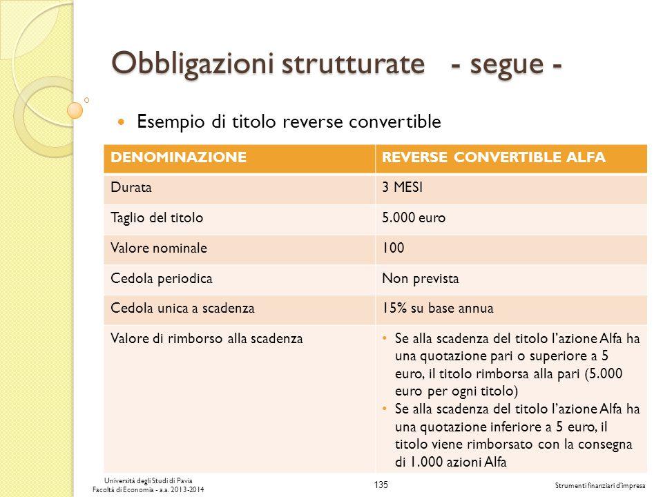135 Università degli Studi di Pavia Facoltà di Economia - a.a. 2013-2014 Strumenti finanziari dimpresa Obbligazioni strutturate - segue - Esempio di t