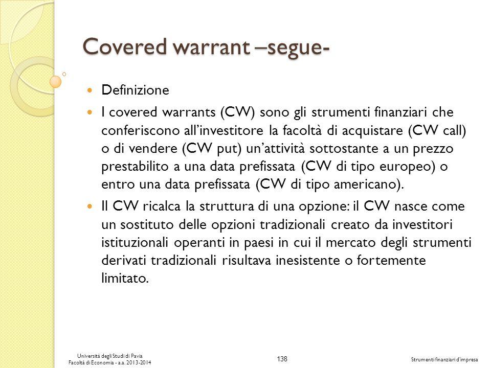 138 Università degli Studi di Pavia Facoltà di Economia - a.a. 2013-2014 Strumenti finanziari dimpresa Covered warrant –segue- Definizione I covered w