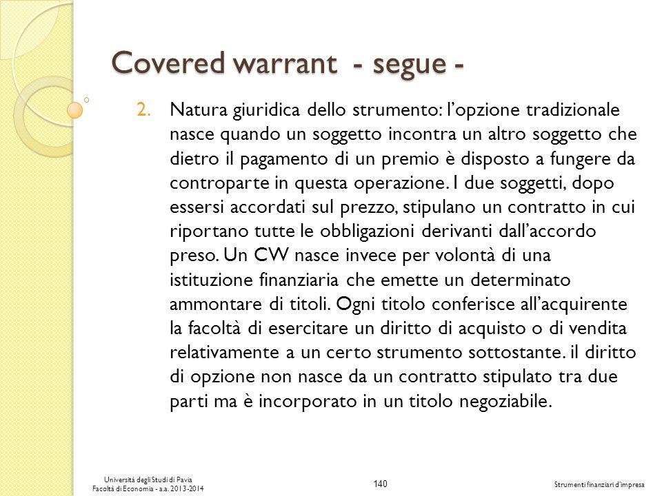 140 Università degli Studi di Pavia Facoltà di Economia - a.a. 2013-2014 Strumenti finanziari dimpresa Covered warrant - segue - 2.Natura giuridica de