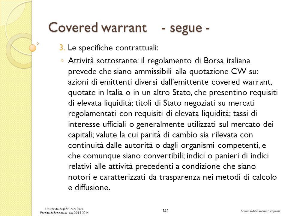 141 Università degli Studi di Pavia Facoltà di Economia - a.a. 2013-2014 Strumenti finanziari dimpresa Covered warrant - segue - 3.Le specifiche contr