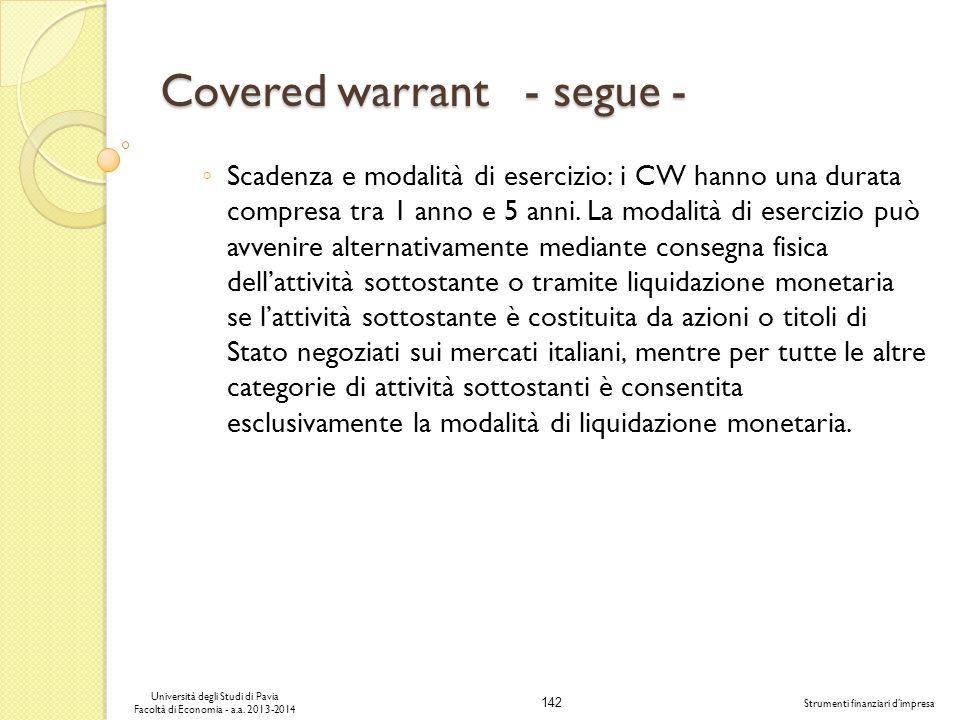 142 Università degli Studi di Pavia Facoltà di Economia - a.a. 2013-2014 Strumenti finanziari dimpresa Covered warrant - segue - Scadenza e modalità d