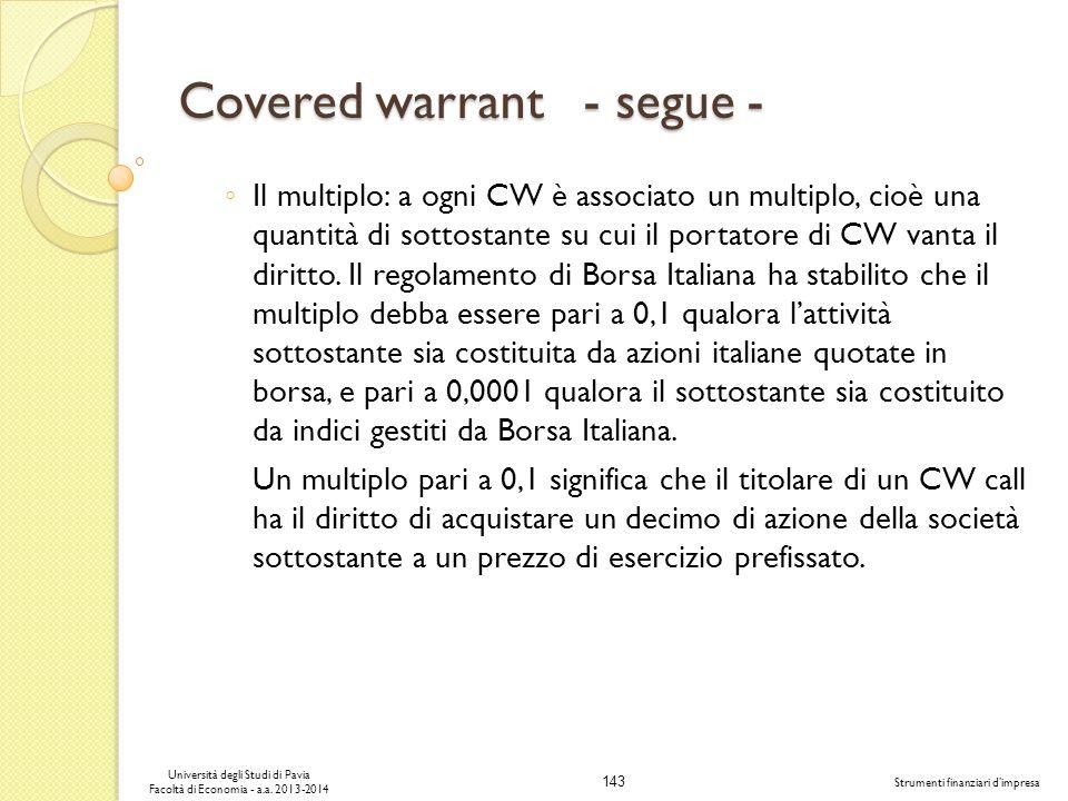 143 Università degli Studi di Pavia Facoltà di Economia - a.a. 2013-2014 Strumenti finanziari dimpresa Covered warrant - segue - Il multiplo: a ogni C