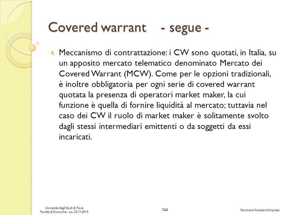144 Università degli Studi di Pavia Facoltà di Economia - a.a. 2013-2014 Strumenti finanziari dimpresa Covered warrant - segue - 4. Meccanismo di cont