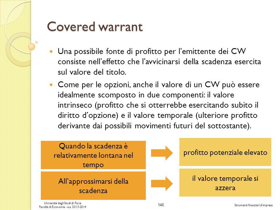 146 Università degli Studi di Pavia Facoltà di Economia - a.a. 2013-2014 Strumenti finanziari dimpresa Covered warrant Una possibile fonte di profitto