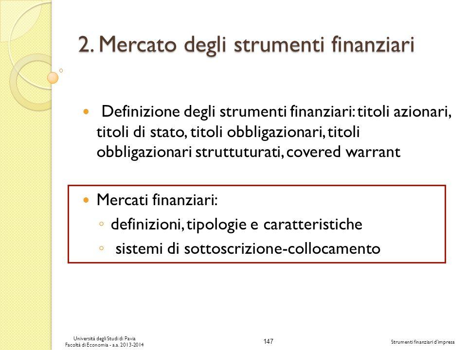 147 Università degli Studi di Pavia Facoltà di Economia - a.a. 2013-2014 Strumenti finanziari dimpresa 2. Mercato degli strumenti finanziari Definizio