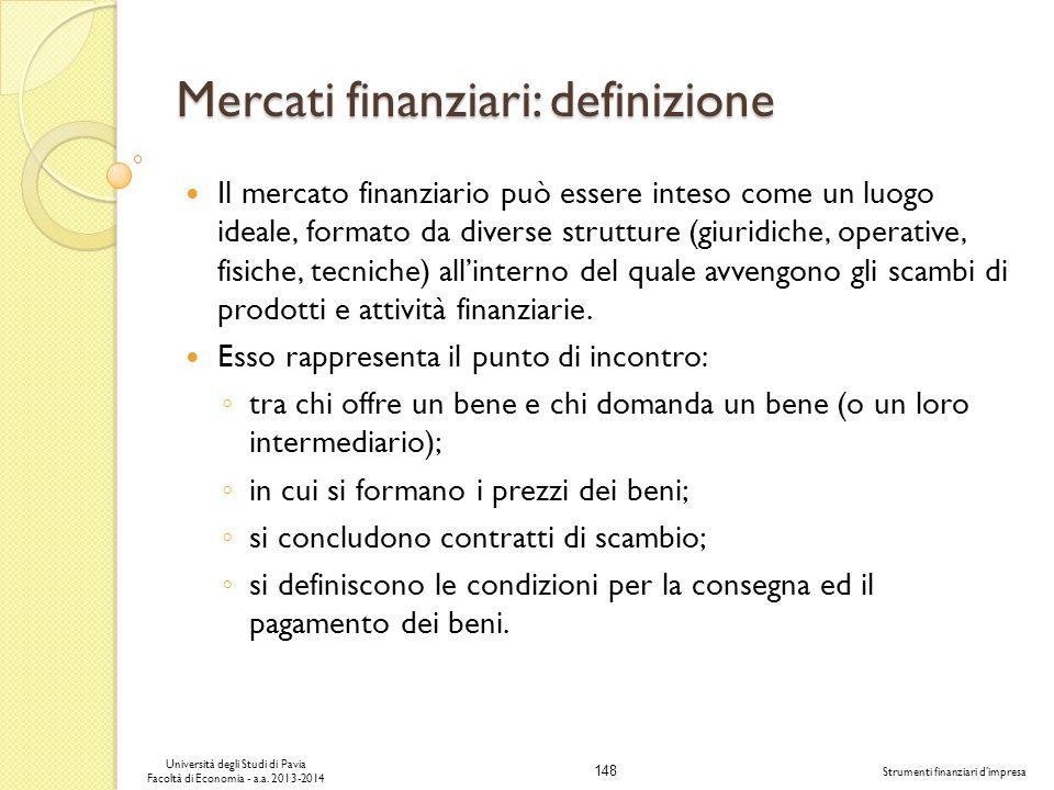 148 Università degli Studi di Pavia Facoltà di Economia - a.a. 2013-2014 Strumenti finanziari dimpresa Mercati finanziari: definizione Il mercato fina