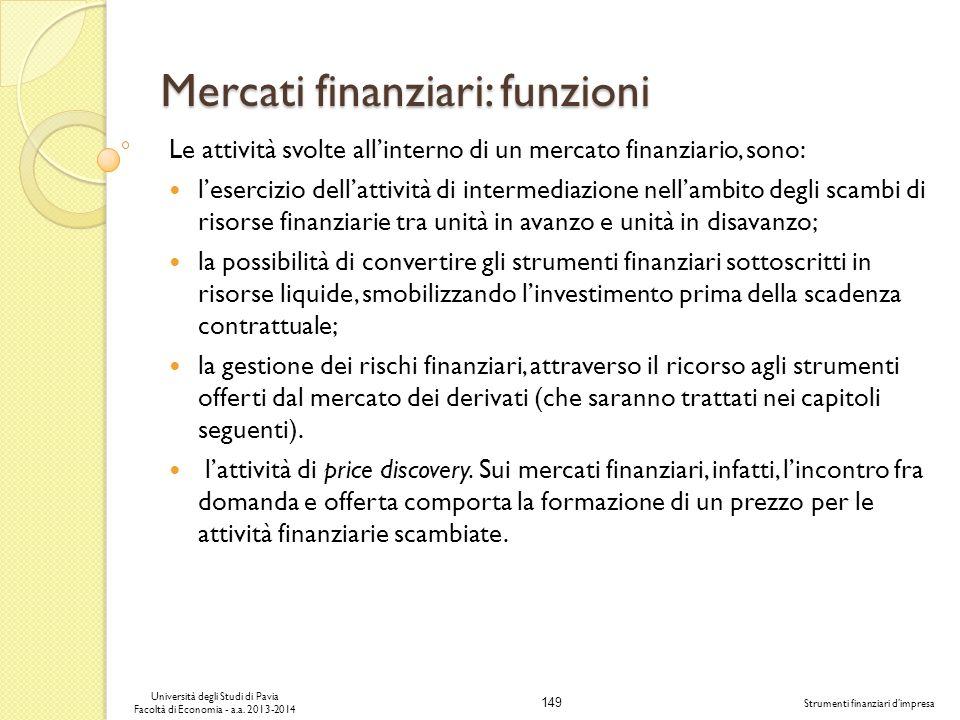 149 Università degli Studi di Pavia Facoltà di Economia - a.a. 2013-2014 Strumenti finanziari dimpresa Mercati finanziari: funzioni Le attività svolte