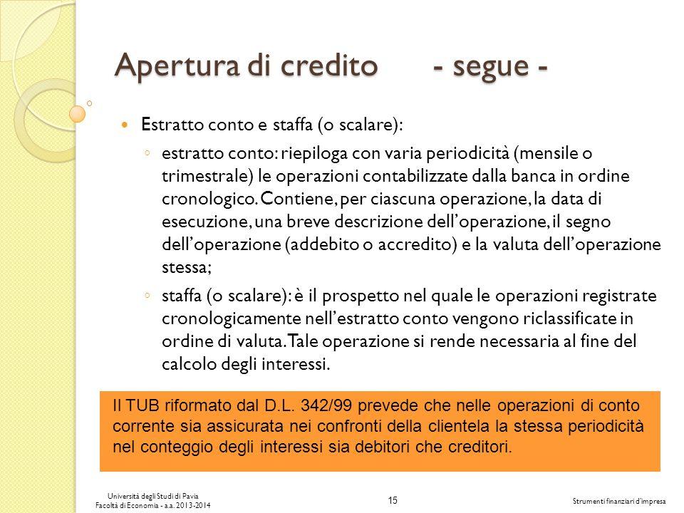 15 Università degli Studi di Pavia Facoltà di Economia - a.a. 2013-2014 Strumenti finanziari dimpresa Apertura di credito - segue - Estratto conto e s