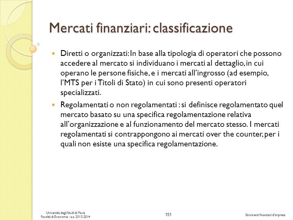 151 Università degli Studi di Pavia Facoltà di Economia - a.a. 2013-2014 Strumenti finanziari dimpresa Mercati finanziari: classificazione Diretti o o