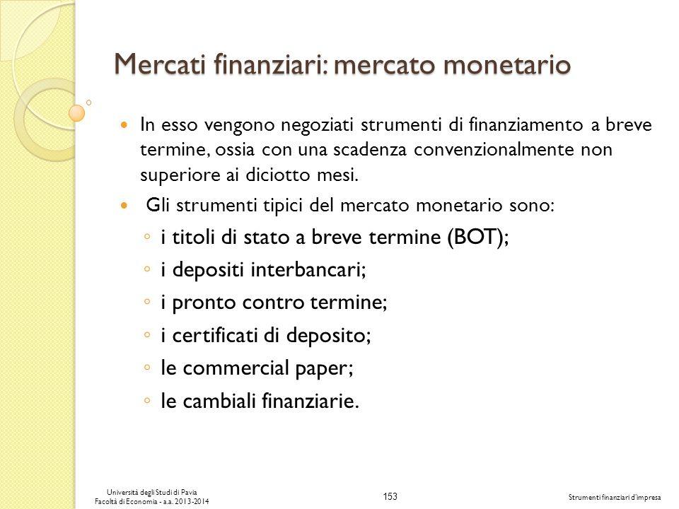 153 Università degli Studi di Pavia Facoltà di Economia - a.a. 2013-2014 Strumenti finanziari dimpresa Mercati finanziari: mercato monetario In esso v