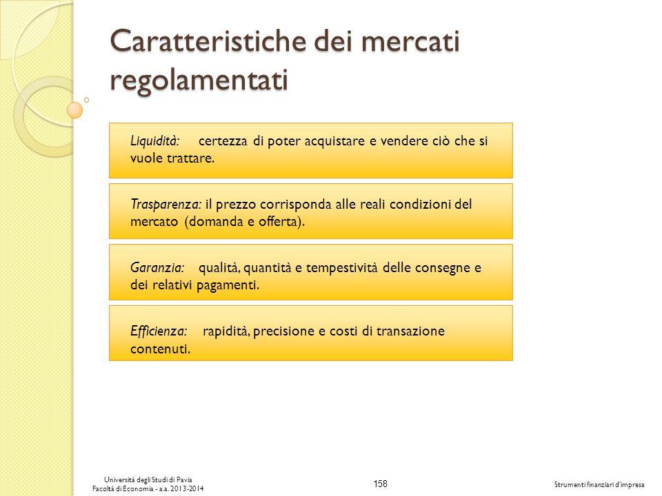 158 Università degli Studi di Pavia Facoltà di Economia - a.a. 2013-2014 Strumenti finanziari dimpresa Caratteristiche dei mercati regolamentati Liqui
