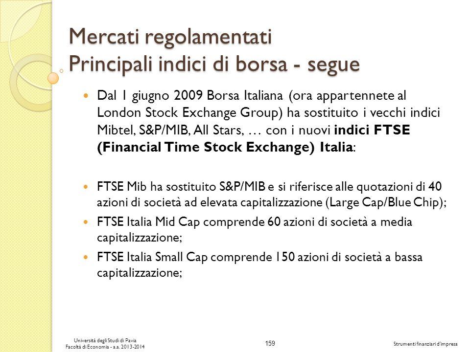 159 Università degli Studi di Pavia Facoltà di Economia - a.a. 2013-2014 Strumenti finanziari dimpresa Mercati regolamentati Principali indici di bors