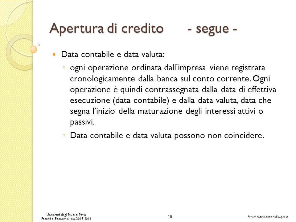 16 Università degli Studi di Pavia Facoltà di Economia - a.a. 2013-2014 Strumenti finanziari dimpresa Apertura di credito - segue - Data contabile e d