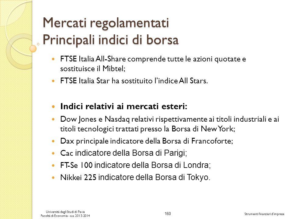 160 Università degli Studi di Pavia Facoltà di Economia - a.a. 2013-2014 Strumenti finanziari dimpresa Mercati regolamentati Principali indici di bors