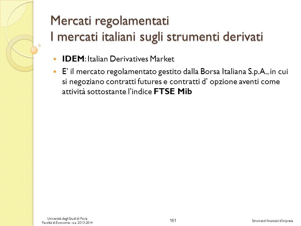 161 Università degli Studi di Pavia Facoltà di Economia - a.a. 2013-2014 Strumenti finanziari dimpresa Mercati regolamentati I mercati italiani sugli