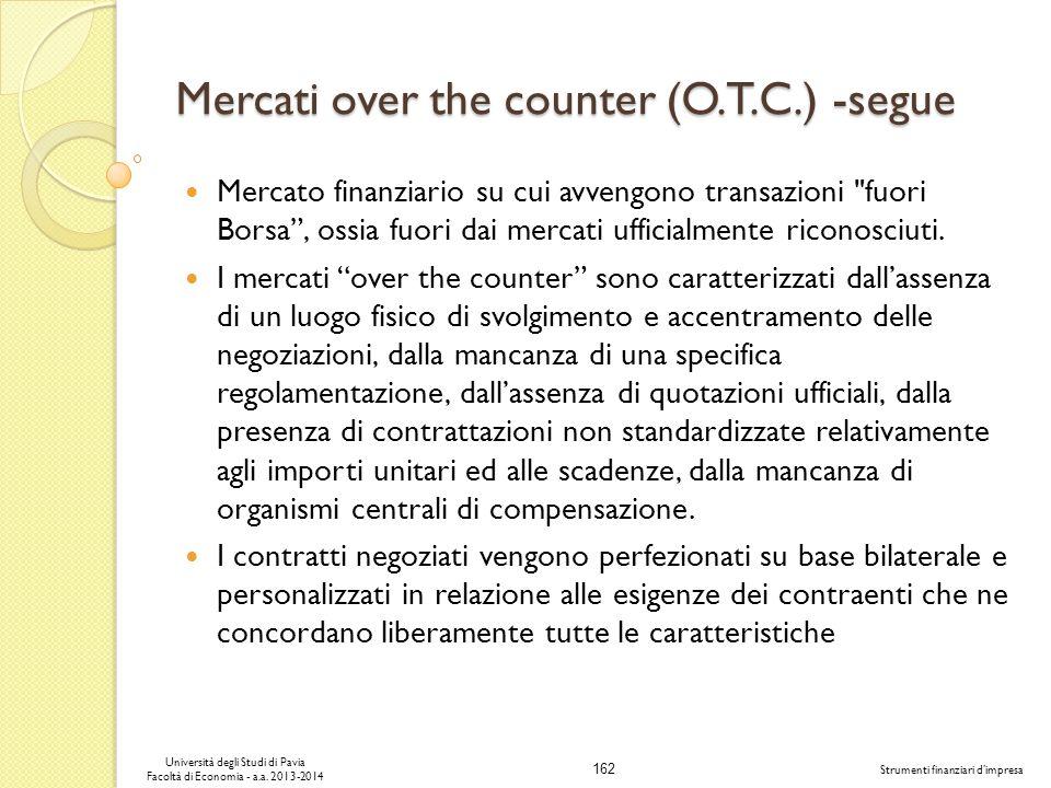 162 Università degli Studi di Pavia Facoltà di Economia - a.a. 2013-2014 Strumenti finanziari dimpresa Mercati over the counter (O.T.C.) -segue Mercat