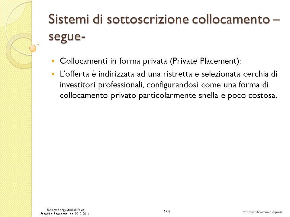 169 Università degli Studi di Pavia Facoltà di Economia - a.a. 2013-2014 Strumenti finanziari dimpresa Sistemi di sottoscrizione collocamento – segue-