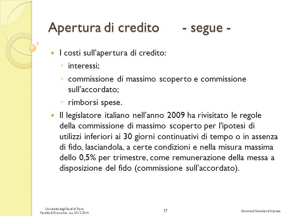 17 Università degli Studi di Pavia Facoltà di Economia - a.a. 2013-2014 Strumenti finanziari dimpresa Apertura di credito - segue - I costi sullapertu