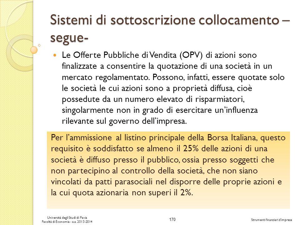 170 Università degli Studi di Pavia Facoltà di Economia - a.a. 2013-2014 Strumenti finanziari dimpresa Sistemi di sottoscrizione collocamento – segue-