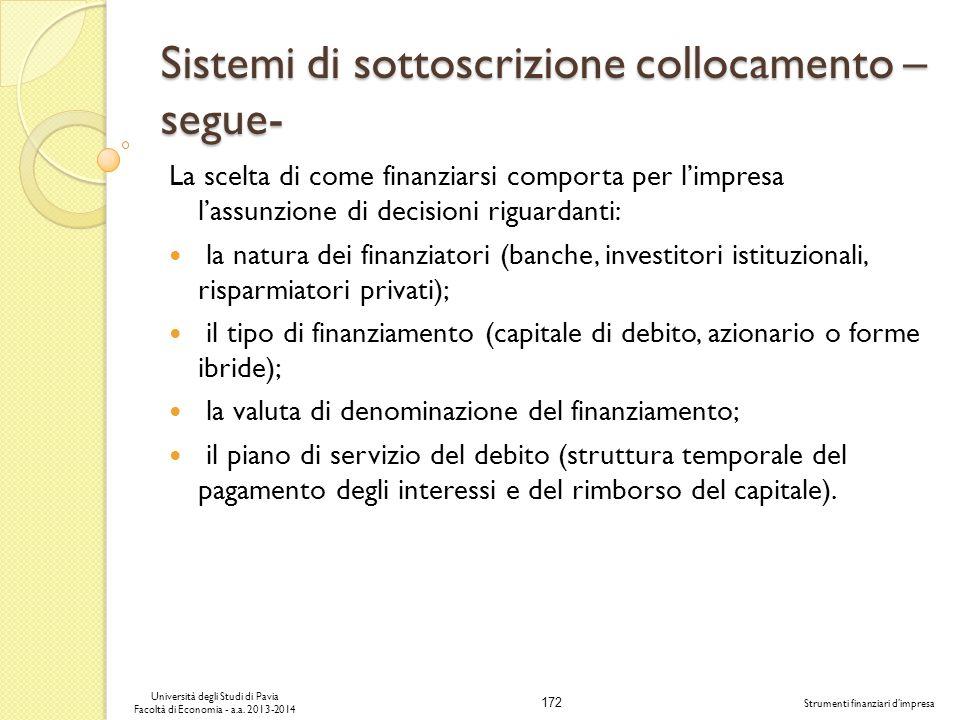 172 Università degli Studi di Pavia Facoltà di Economia - a.a. 2013-2014 Strumenti finanziari dimpresa Sistemi di sottoscrizione collocamento – segue-