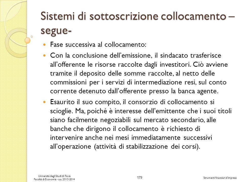 179 Università degli Studi di Pavia Facoltà di Economia - a.a. 2013-2014 Strumenti finanziari dimpresa Sistemi di sottoscrizione collocamento – segue-