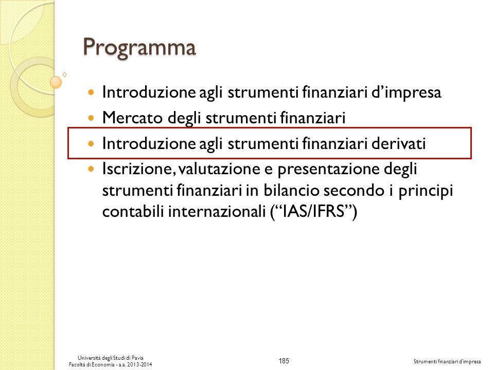 185 Università degli Studi di Pavia Facoltà di Economia - a.a. 2013-2014 Strumenti finanziari dimpresa Introduzione agli strumenti finanziari dimpresa