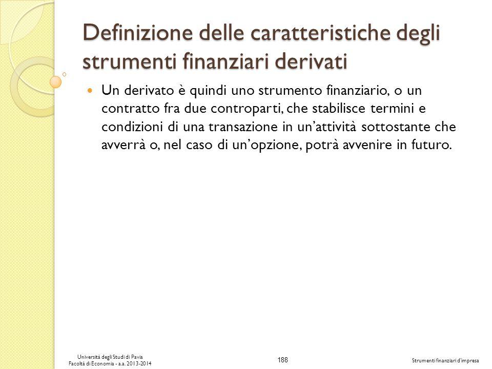 188 Università degli Studi di Pavia Facoltà di Economia - a.a. 2013-2014 Strumenti finanziari dimpresa Definizione delle caratteristiche degli strumen