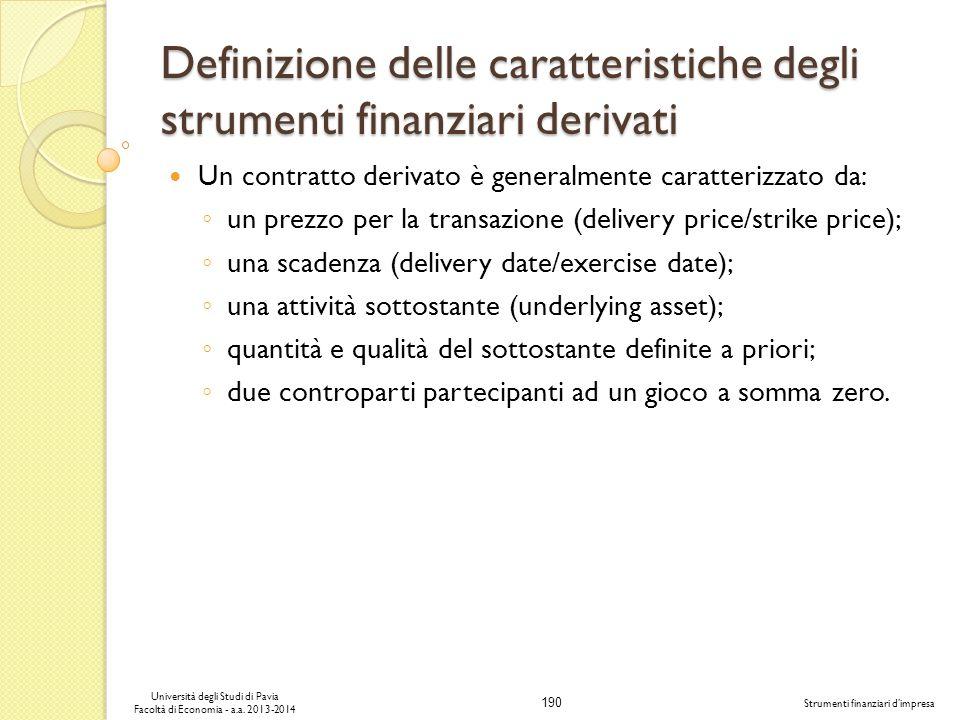 190 Università degli Studi di Pavia Facoltà di Economia - a.a. 2013-2014 Strumenti finanziari dimpresa Definizione delle caratteristiche degli strumen